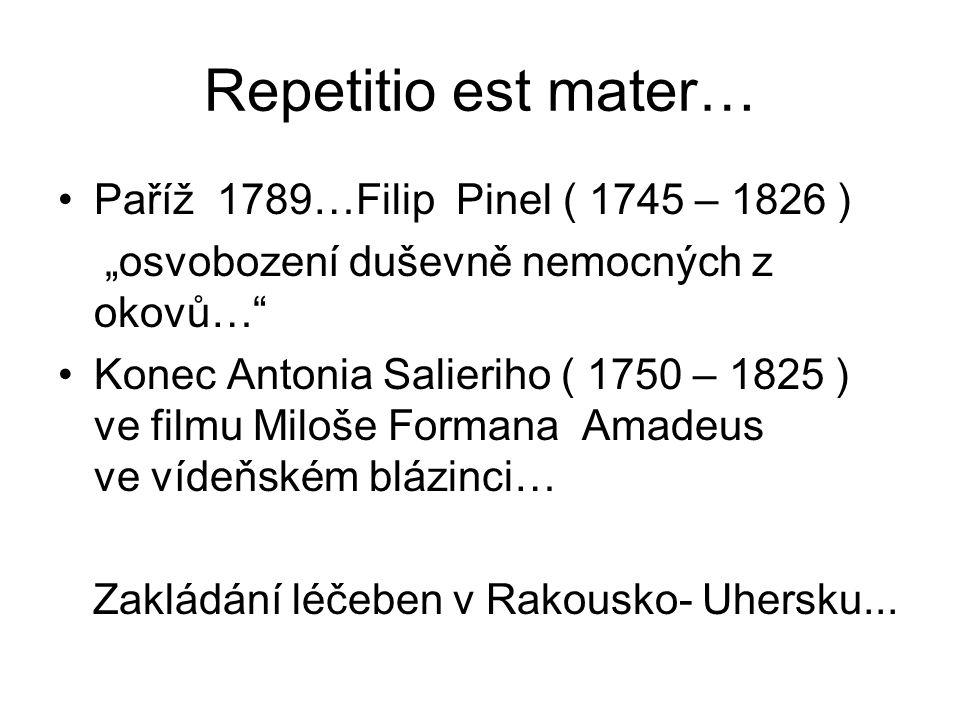 """Repetitio est mater… •Paříž 1789…Filip Pinel ( 1745 – 1826 ) """"osvobození duševně nemocných z okovů…"""" •Konec Antonia Salieriho ( 1750 – 1825 ) ve filmu"""