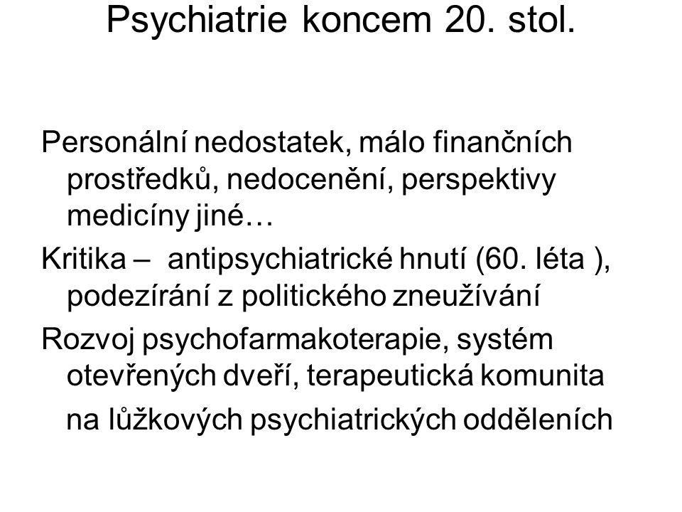 Psychiatrie koncem 20. stol. Personální nedostatek, málo finančních prostředků, nedocenění, perspektivy medicíny jiné… Kritika – antipsychiatrické hnu