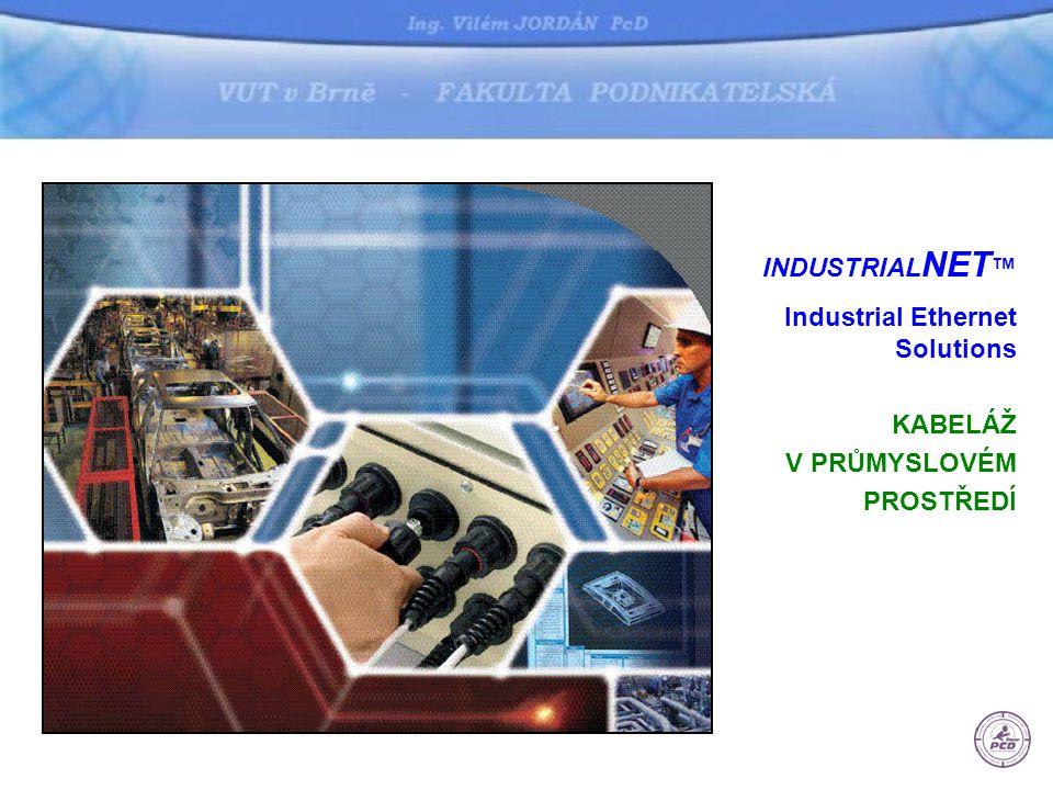 INDUSTRIAL NET ™ Industrial Ethernet Solutions KABELÁŽ V PRŮMYSLOVÉM PROSTŘEDÍ
