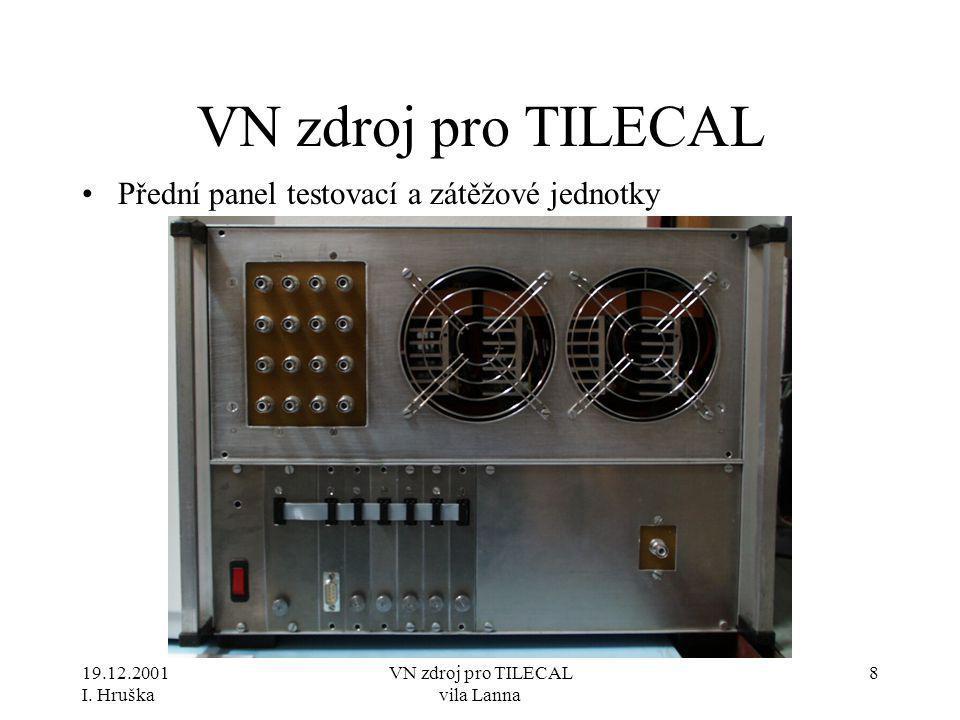 19.12.2001 I. Hruška VN zdroj pro TILECAL vila Lanna 8 VN zdroj pro TILECAL •Přední panel testovací a zátěžové jednotky