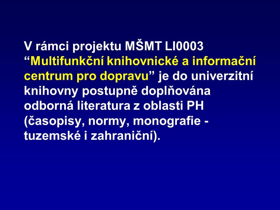 V rámci projektu MŠMT LI0003 Multifunkční knihovnické a informační centrum pro dopravu je do univerzitní knihovny postupně doplňována odborná literatura z oblasti PH (časopisy, normy, monografie - tuzemské i zahraniční).