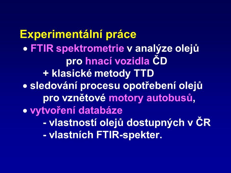 Experimentální práce  FTIR spektrometrie v analýze olejů pro hnací vozidla ČD + klasické metody TTD  sledování procesu opotřebení olejů pro vznětové motory autobusů,  vytvoření databáze - vlastností olejů dostupných v ČR - vlastních FTIR-spekter.