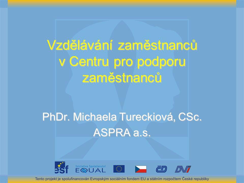 Vzdělávání zaměstnanců v Centru pro podporu zaměstnanců PhDr. Michaela Tureckiová, CSc. ASPRA a.s.