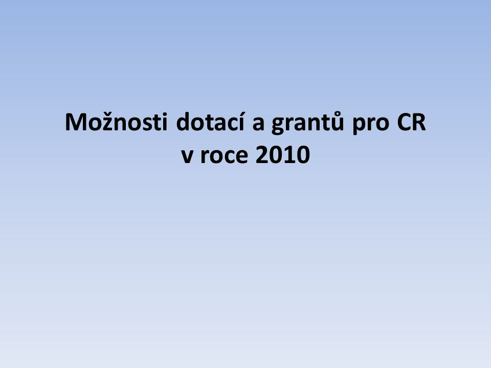Možnosti dotací a grantů pro CR v roce 2010
