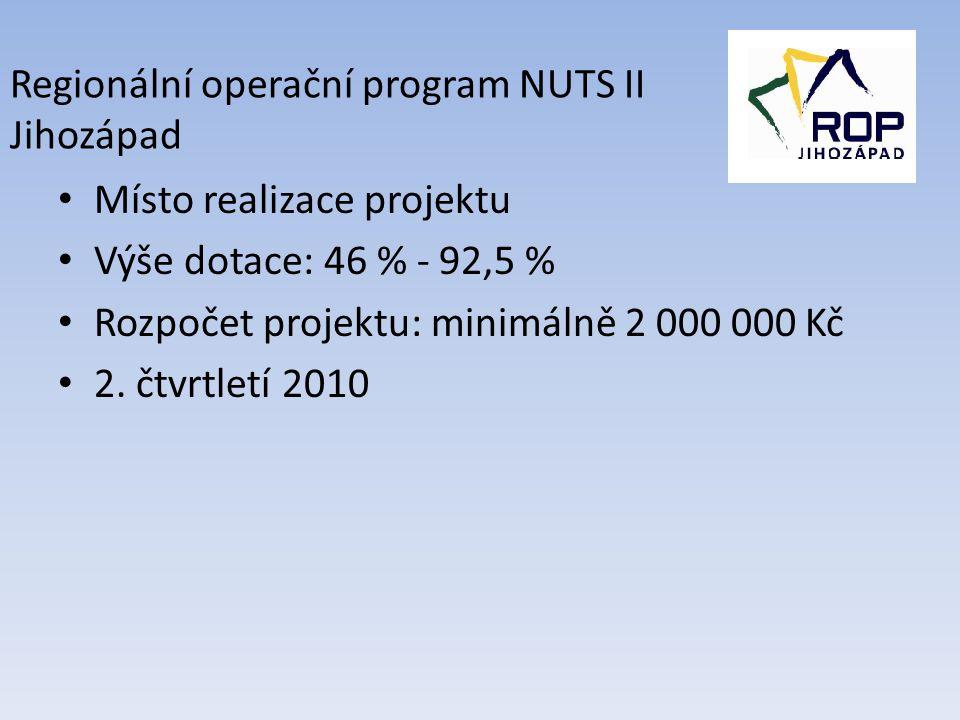 • Místo realizace projektu • Výše dotace: 46 % - 92,5 % • Rozpočet projektu: minimálně 2 000 000 Kč • 2.