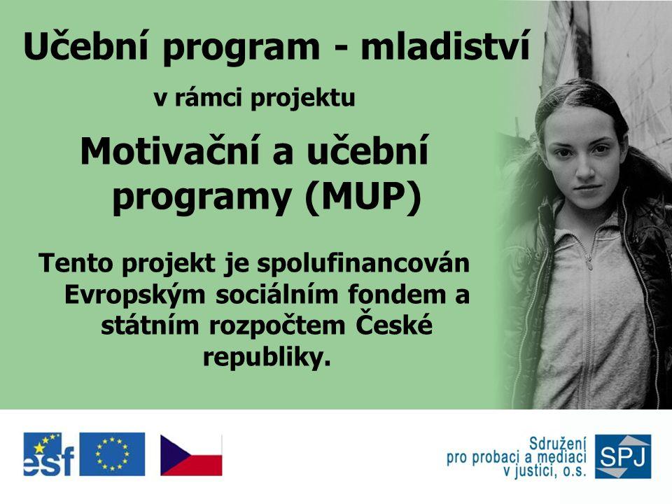 Učební program - mladiství v rámci projektu Motivační a učební programy (MUP) Tento projekt je spolufinancován Evropským sociálním fondem a státním rozpočtem České republiky.