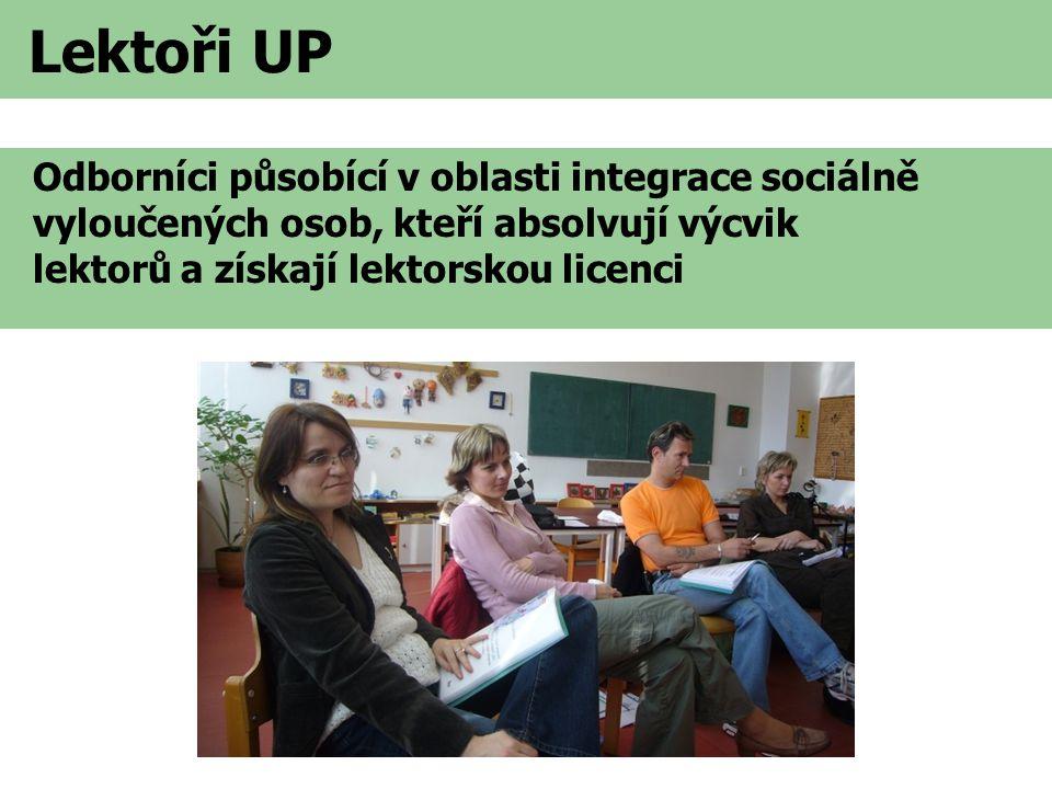 Lektoři UP Odborníci působící v oblasti integrace sociálně vyloučených osob, kteří absolvují výcvik lektorů a získají lektorskou licenci