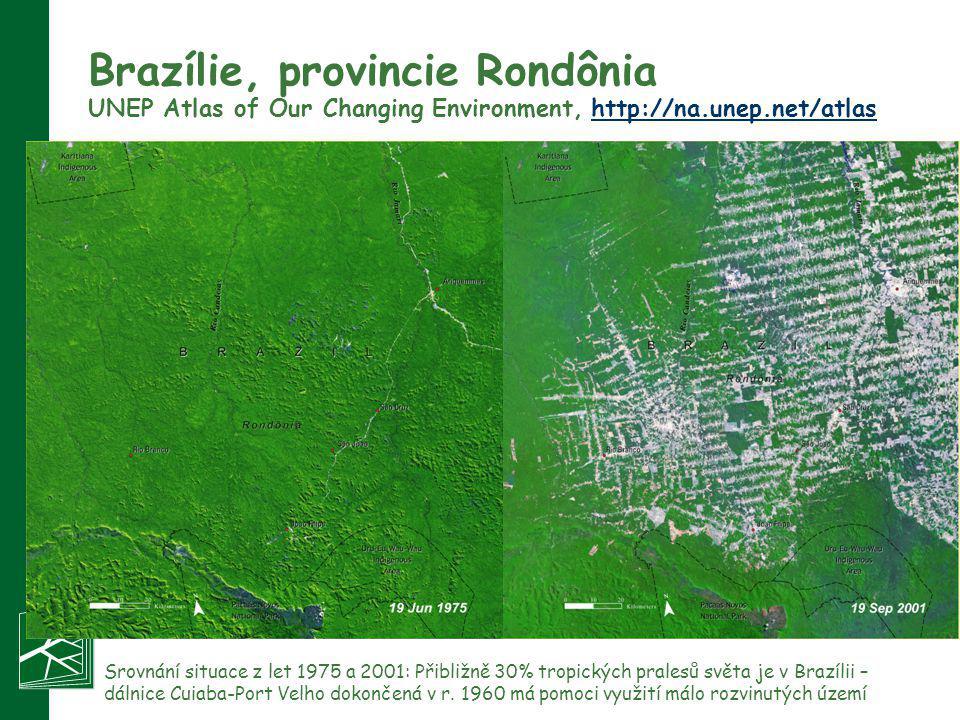 Brazílie, provincie Rondônia UNEP Atlas of Our Changing Environment, http://na.unep.net/atlashttp://na.unep.net/atlas Srovnání situace z let 1975 a 20