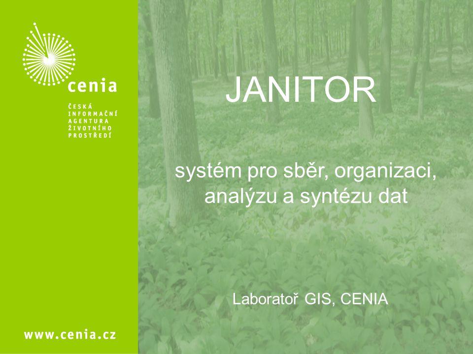 systém pro sběr, organizaci, analýzu a syntézu dat JANITOR Laboratoř GIS, CENIA