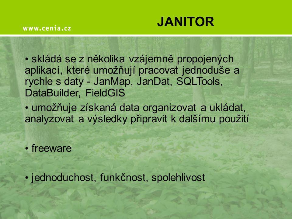 JANITOR • skládá se z několika vzájemně propojených aplikací, které umožňují pracovat jednoduše a rychle s daty - JanMap, JanDat, SQLTools, DataBuilde