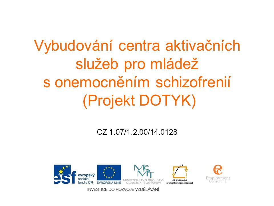 Vybudování centra aktivačních služeb pro mládež s onemocněním schizofrenií (Projekt DOTYK) CZ 1.07/1.2.00/14.0128