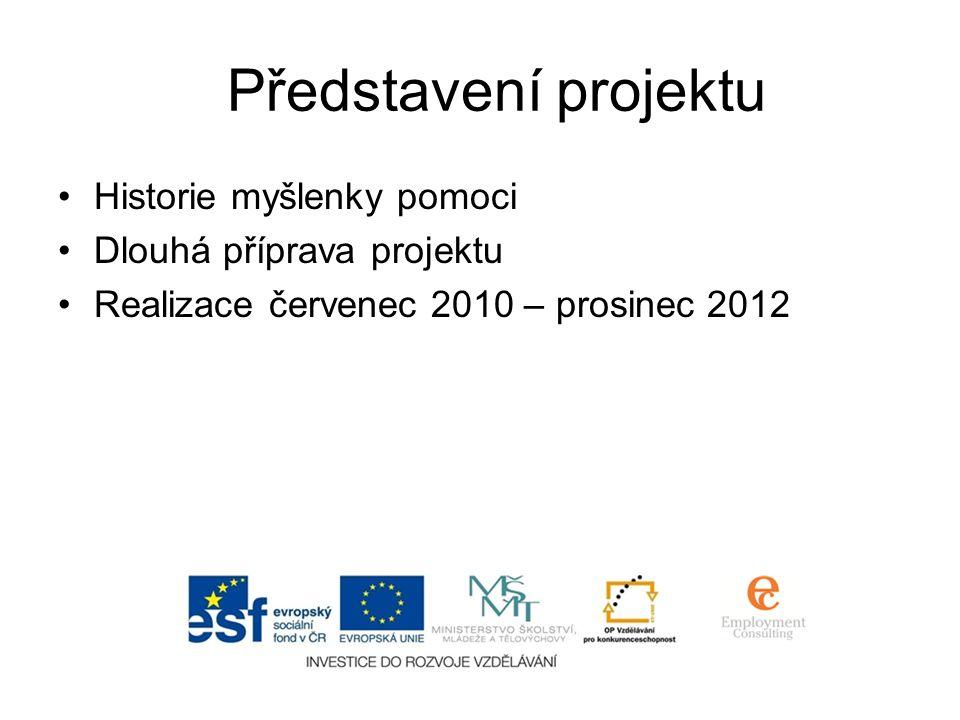 Představení projektu •Historie myšlenky pomoci •Dlouhá příprava projektu •Realizace červenec 2010 – prosinec 2012