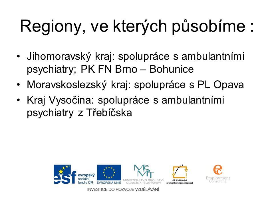 Regiony, ve kterých působíme : •Jihomoravský kraj: spolupráce s ambulantními psychiatry; PK FN Brno – Bohunice •Moravskoslezský kraj: spolupráce s PL