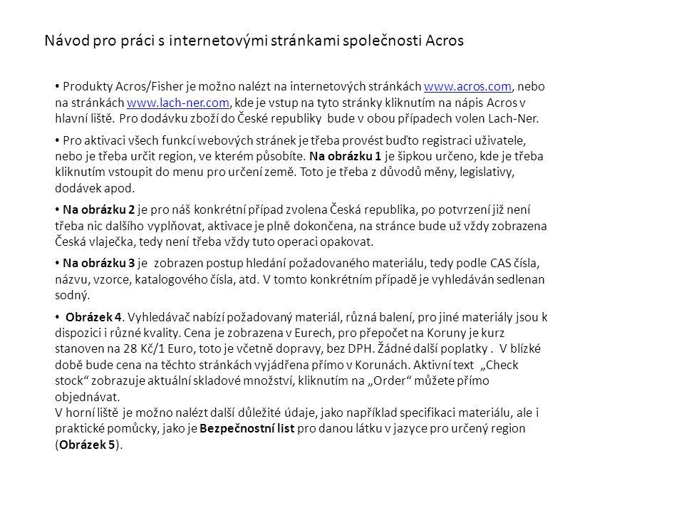 Návod pro práci s internetovými stránkami společnosti Acros • Produkty Acros/Fisher je možno nalézt na internetových stránkách www.acros.com, nebo na stránkách www.lach-ner.com, kde je vstup na tyto stránky kliknutím na nápis Acros v hlavní liště.