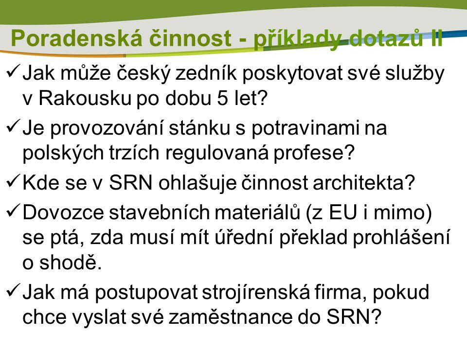 Poradenská činnost - příklady dotazů II  Jak může český zedník poskytovat své služby v Rakousku po dobu 5 let.