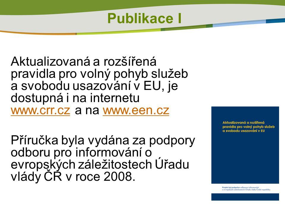 Publikace I Aktualizovaná a rozšířená pravidla pro volný pohyb služeb a svobodu usazování v EU, je dostupná i na internetu www.crr.cz a na www.een.cz www.crr.czwww.een.cz Příručka byla vydána za podpory odboru pro informování o evropských záležitostech Úřadu vlády ČR v roce 2008.