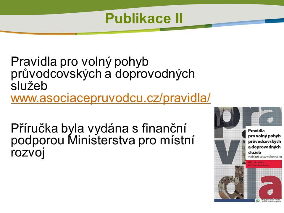 Publikace II Pravidla pro volný pohyb průvodcovských a doprovodných služeb www.asociacepruvodcu.cz/pravidla/ www.asociacepruvodcu.cz/pravidla/ Příručka byla vydána s finanční podporou Ministerstva pro místní rozvoj
