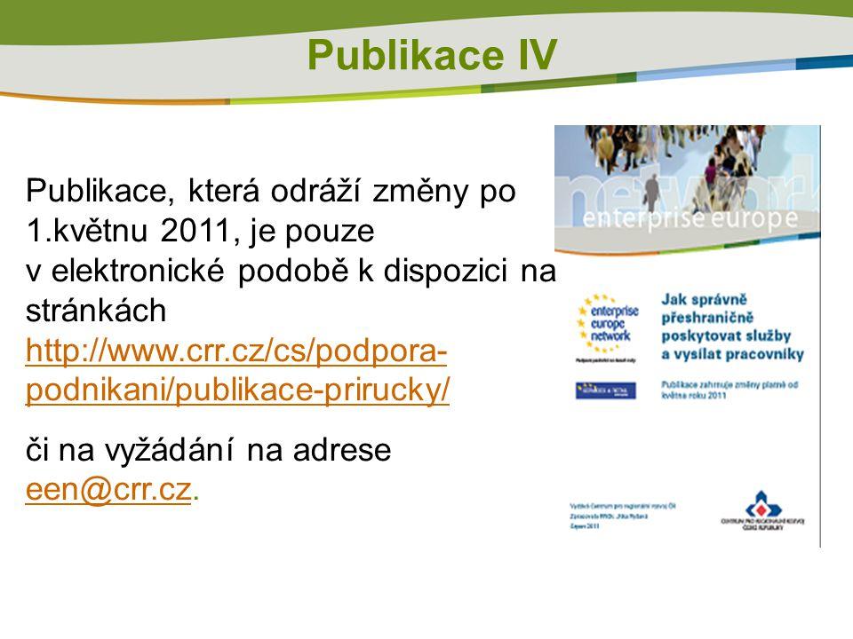 Publikace IV Publikace, která odráží změny po 1.květnu 2011, je pouze v elektronické podobě k dispozici na stránkách http://www.crr.cz/cs/podpora- podnikani/publikace-prirucky/ http://www.crr.cz/cs/podpora- podnikani/publikace-prirucky/ či na vyžádání na adrese een@crr.cz.