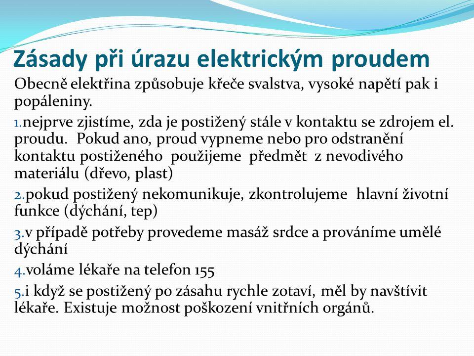 Zásady při úrazu elektrickým proudem Obecně elektřina způsobuje křeče svalstva, vysoké napětí pak i popáleniny. 1. nejprve zjistíme, zda je postižený