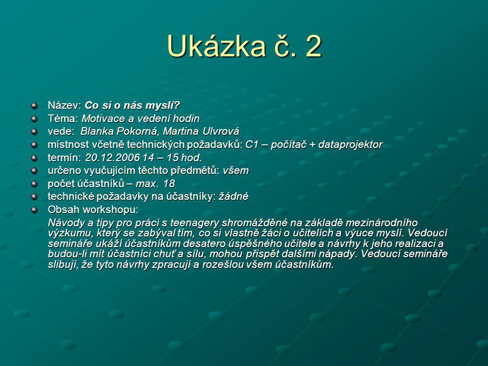 Ukázka č. 2 Název: Co si o nás myslí? Téma: Motivace a vedení hodin Téma: Motivace a vedení hodin vede: Blanka Pokorná, Martina Ulvrová místnost včetn