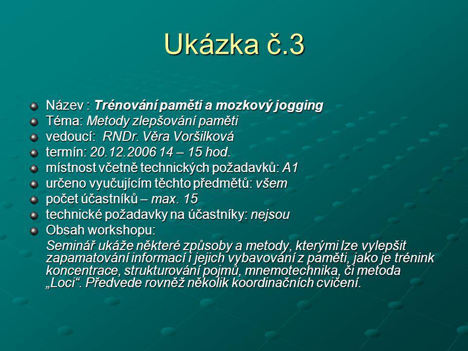 Ukázka č.3 Název : Trénování paměti a mozkový jogging Téma: Metody zlepšování paměti vedoucí: RNDr. Věra Voršilková termín: 20.12.2006 14 – 15 hod. mí