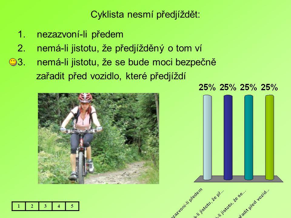 Cyklista nesmí předjíždět: 1.nezazvoní-li předem 2.nemá-li jistotu, že předjížděný o tom ví 3.nemá-li jistotu, že se bude moci bezpečně zařadit před v