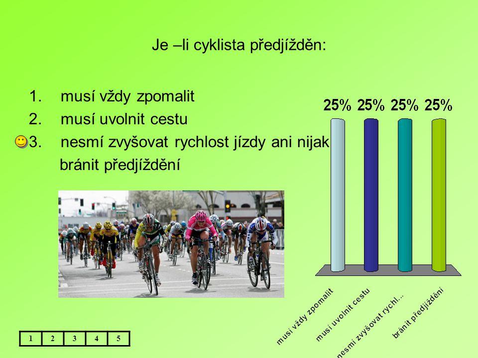 Je –li cyklista předjížděn: 1.musí vždy zpomalit 2.musí uvolnit cestu 3.nesmí zvyšovat rychlost jízdy ani nijak bránit předjíždění 12345