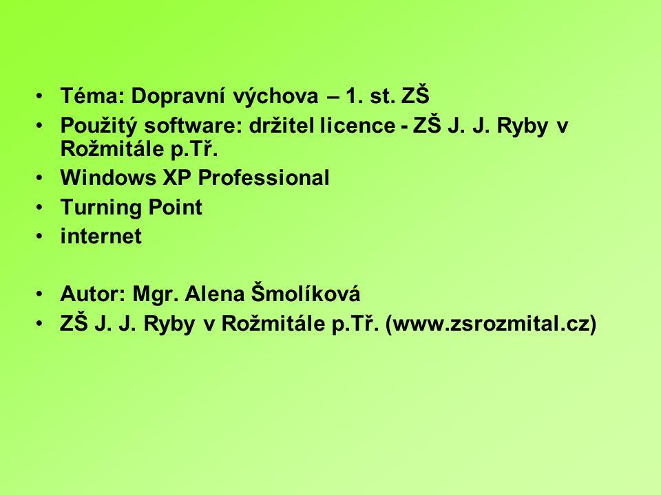 •Téma: Dopravní výchova – 1. st. ZŠ •Použitý software: držitel licence - ZŠ J. J. Ryby v Rožmitále p.Tř. •Windows XP Professional •Turning Point •inte