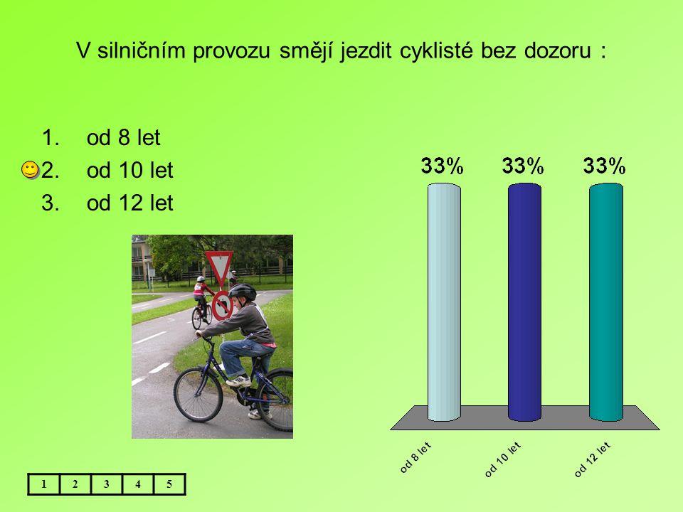 V silničním provozu smějí jezdit cyklisté bez dozoru : 1.od 8 let 2.od 10 let 3.od 12 let 12345