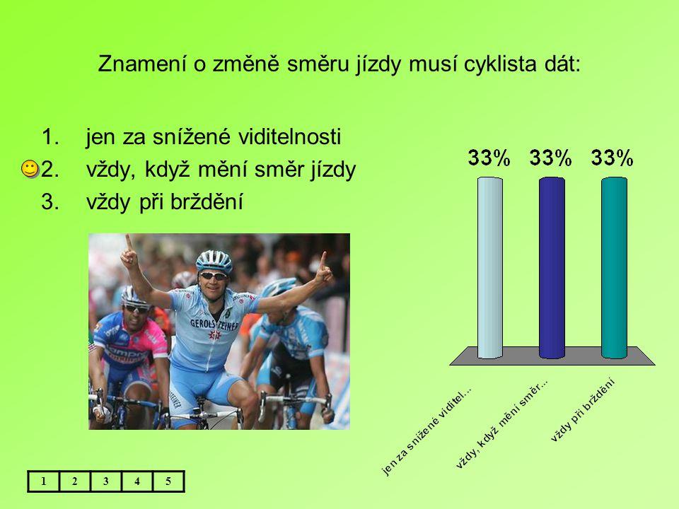 Znamení o změně směru jízdy musí cyklista dát: 12345 1.jen za snížené viditelnosti 2.vždy, když mění směr jízdy 3.vždy při brždění