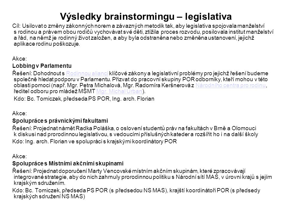 Výsledky brainstormingu – legislativa Cíl: Usilovat o změny zákonných norem a závazných metodik tak, aby legislativa spojovala manželství s rodinou a