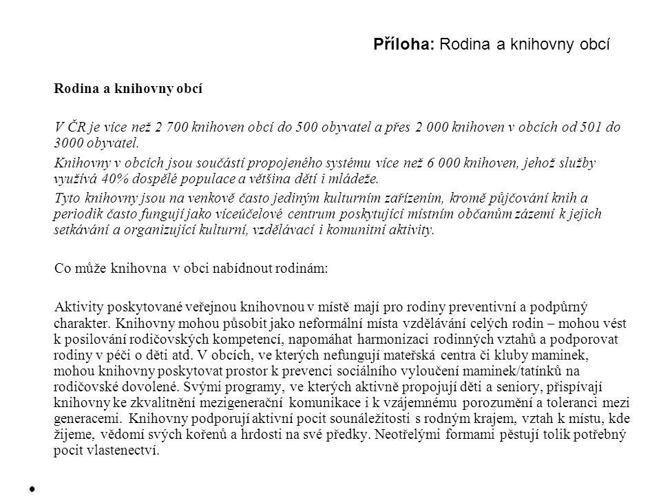 Příloha: Rodina a knihovny obcí Rodina a knihovny obcí V ČR je více než 2 700 knihoven obcí do 500 obyvatel a přes 2 000 knihoven v obcích od 501 do 3