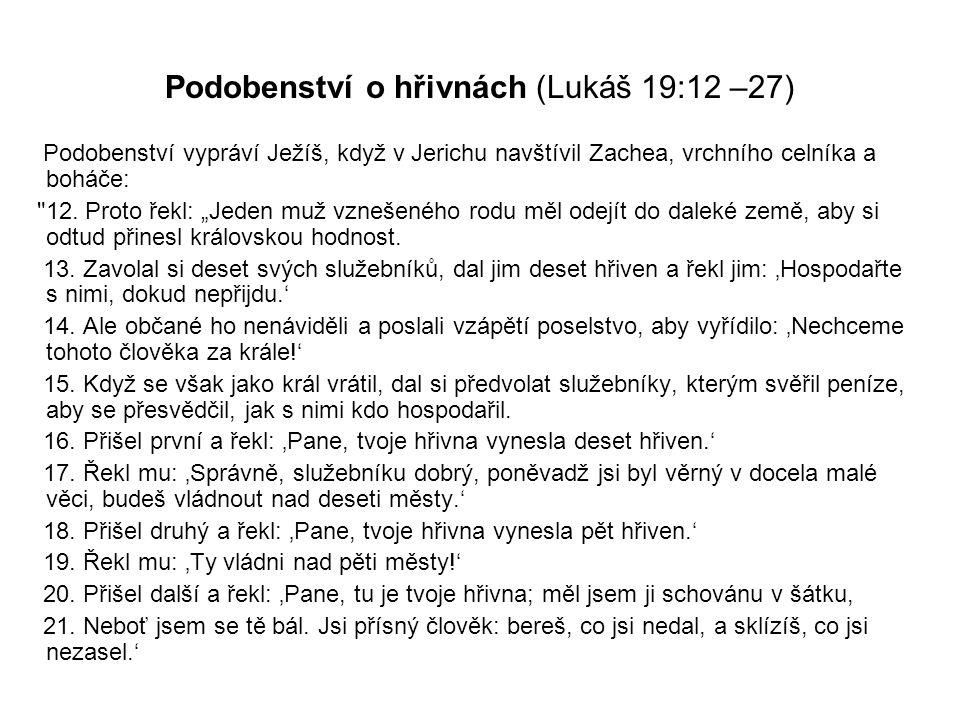 Podobenství o hřivnách (Lukáš 19:12 –27) Podobenství vypráví Ježíš, když v Jerichu navštívil Zachea, vrchního celníka a boháče: