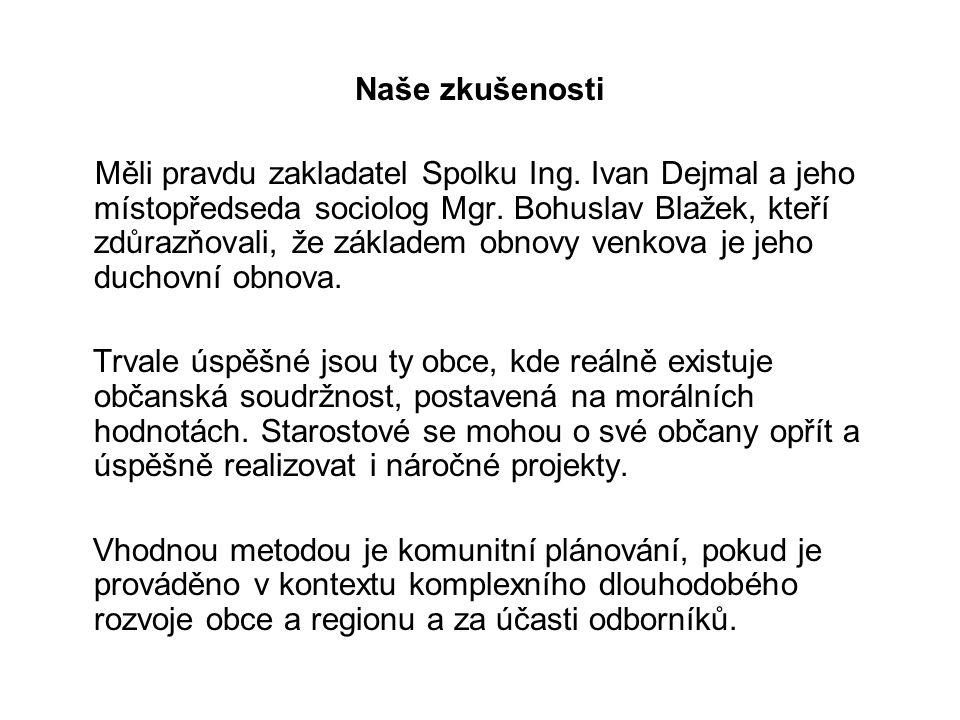 Naše zkušenosti Měli pravdu zakladatel Spolku Ing. Ivan Dejmal a jeho místopředseda sociolog Mgr. Bohuslav Blažek, kteří zdůrazňovali, že základem obn