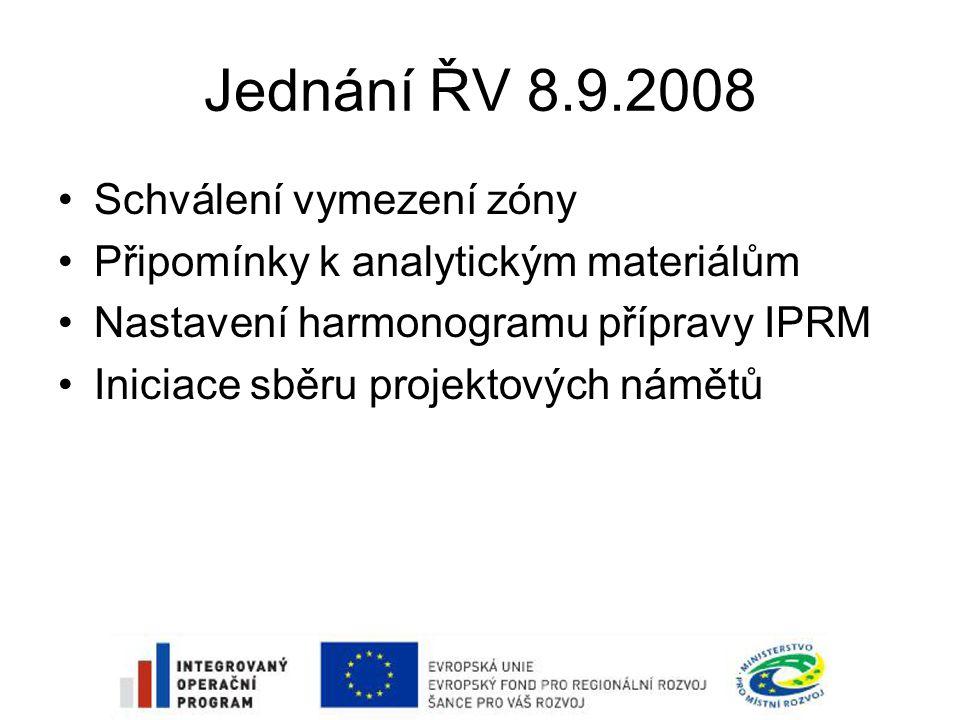 Jednání ŘV 8.9.2008 •Schválení vymezení zóny •Připomínky k analytickým materiálům •Nastavení harmonogramu přípravy IPRM •Iniciace sběru projektových námětů