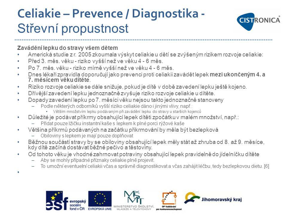 Celiakie – Prevence / Diagnostika - Střevní propustnost Zavádění lepku do stravy všem dětem •Americká studie z r. 2005 zkoumala výskyt celiakie u dětí