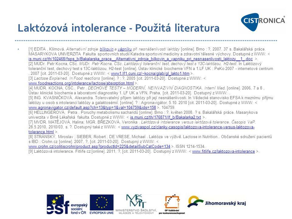 Laktózová intolerance - Použitá literatura •[1] EDITA, Klímová. Alternativní zdroje bílkovin a vápníku při nesnášenlivosti laktózy [online]. Brno : ?,