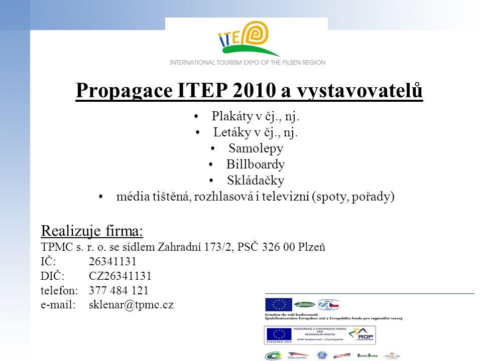 Propagace ITEP 2010 a vystavovatelů •Plakáty v čj., nj. •Letáky v čj., nj. •Samolepy •Billboardy •Skládačky •média tištěná, rozhlasová i televizní (sp
