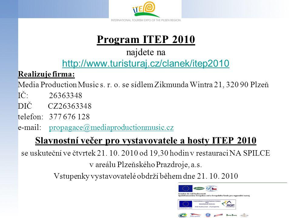 Program ITEP 2010 najdete na http://www.turisturaj.cz/clanek/itep2010 Realizuje firma: Media Production Music s. r. o. se sídlem Zikmunda Wintra 21, 3