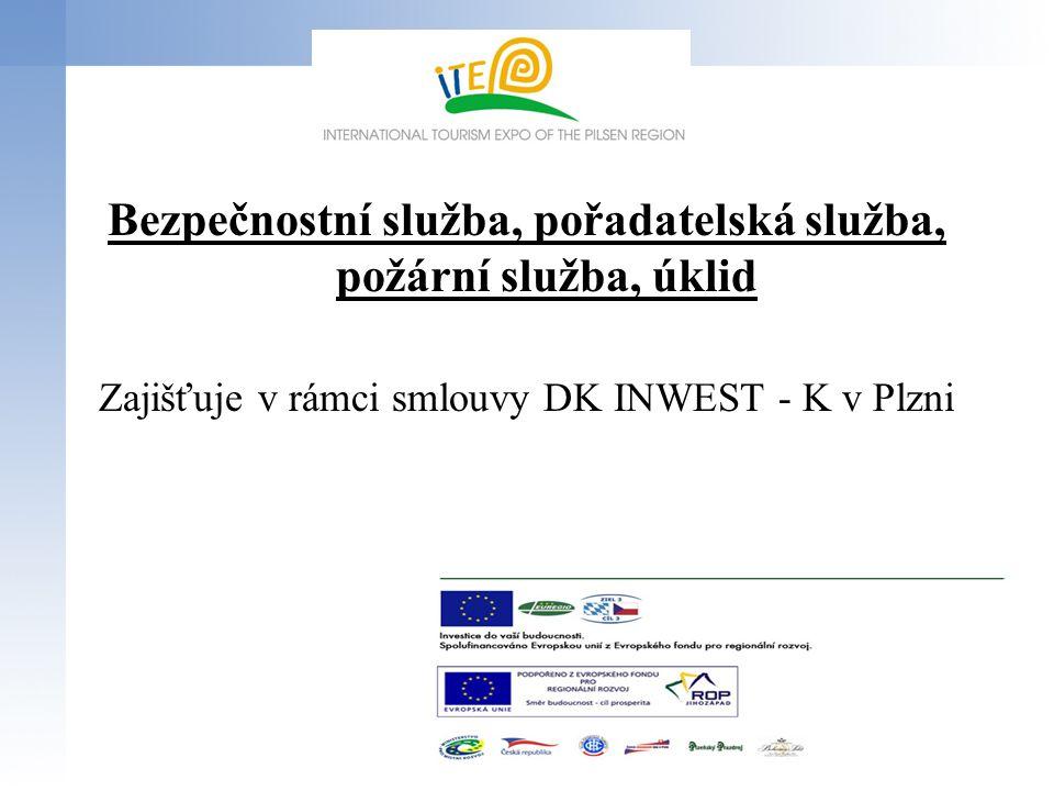 Bezpečnostní služba, pořadatelská služba, požární služba, úklid Zajišťuje v rámci smlouvy DK INWEST - K v Plzni