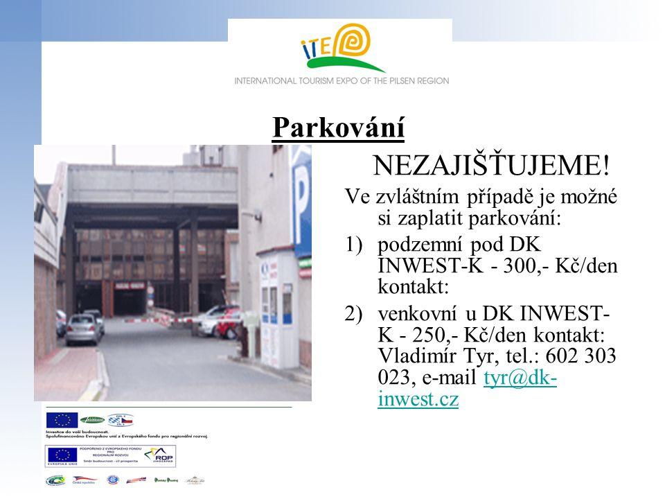 Parkování NEZAJIŠŤUJEME! Ve zvláštním případě je možné si zaplatit parkování: 1)podzemní pod DK INWEST-K - 300,- Kč/den kontakt: 2)venkovní u DK INWES