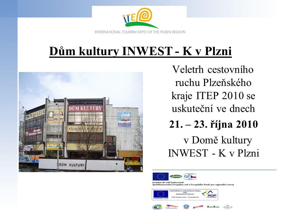 Dům kultury INWEST - K v Plzni Veletrh cestovního ruchu Plzeňského kraje ITEP 2010 se uskuteční ve dnech 21. – 23. října 2010 v Domě kultury INWEST -