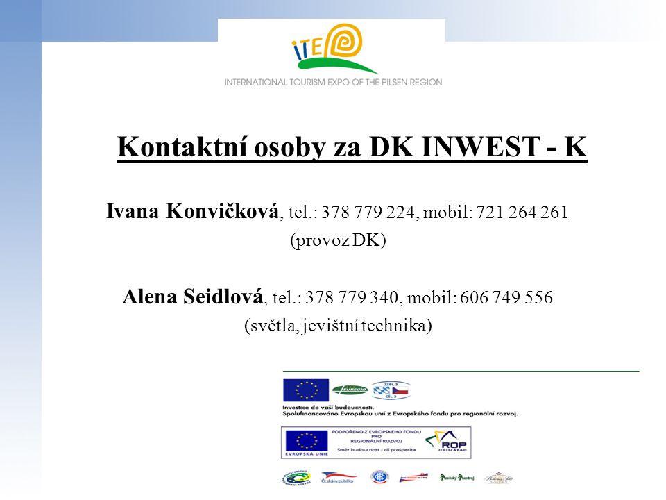 Kontaktní osoby za DK INWEST - K Ivana Konvičková, tel.: 378 779 224, mobil: 721 264 261 (provoz DK) Alena Seidlová, tel.: 378 779 340, mobil: 606 749