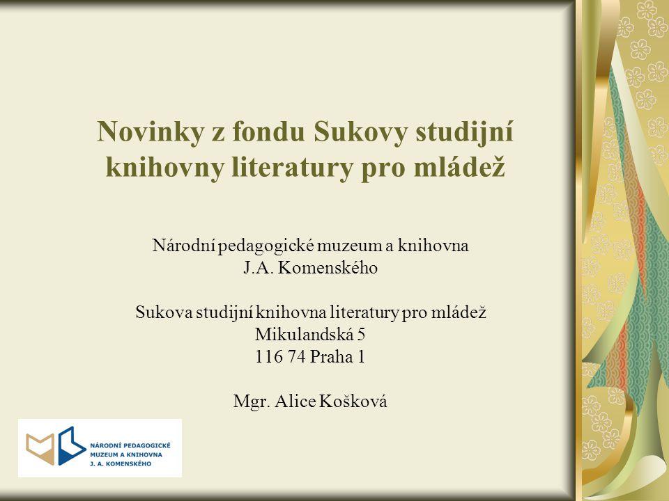 Novinky z fondu Sukovy studijní knihovny literatury pro mládež Národní pedagogické muzeum a knihovna J.A. Komenského Sukova studijní knihovna literatu