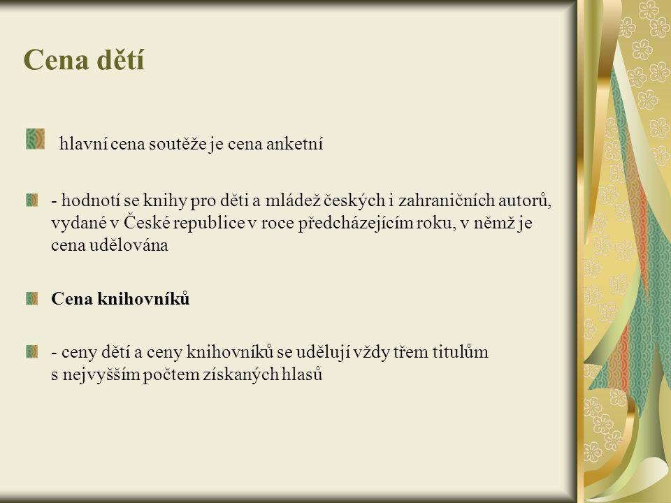 Cena dětí hlavní cena soutěže je cena anketní - hodnotí se knihy pro děti a mládež českých i zahraničních autorů, vydané v České republice v roce před