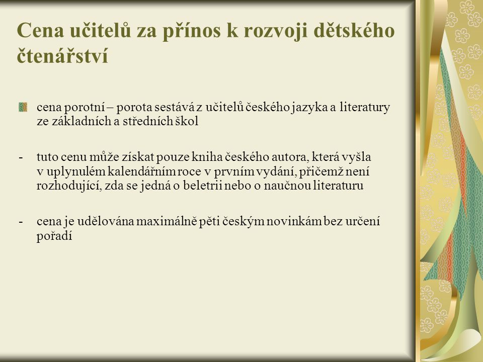 Cena učitelů za přínos k rozvoji dětského čtenářství cena porotní – porota sestává z učitelů českého jazyka a literatury ze základních a středních ško
