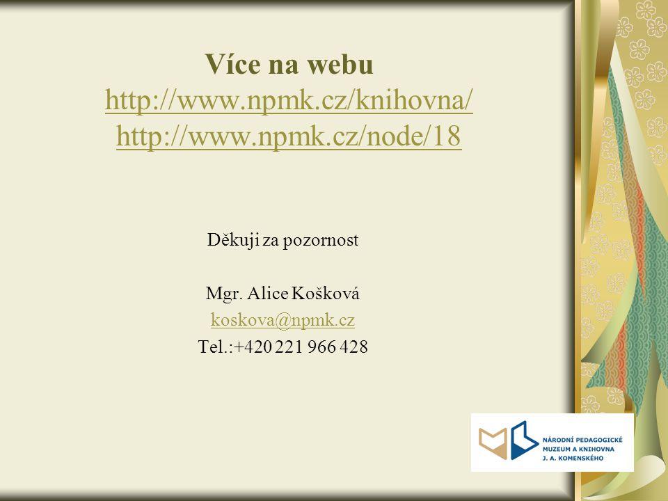 Více na webu http://www.npmk.cz/knihovna/ http://www.npmk.cz/node/18 http://www.npmk.cz/knihovna/ http://www.npmk.cz/node/18 Děkuji za pozornost Mgr.