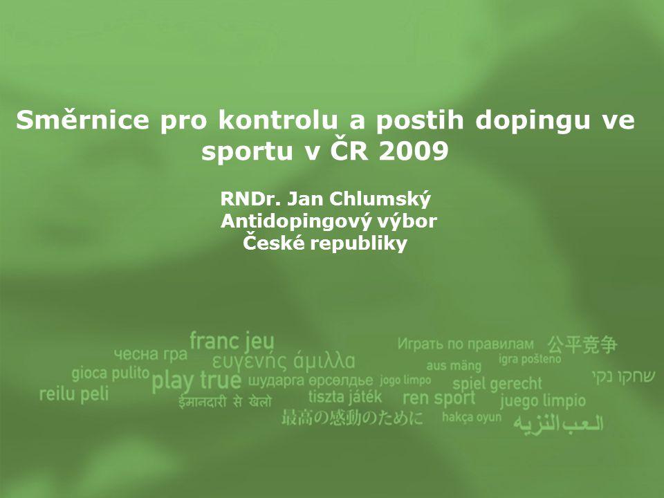 Směrnice pro kontrolu a postih dopingu ve sportu v ČR 2009 RNDr. Jan Chlumský Antidopingový výbor České republiky