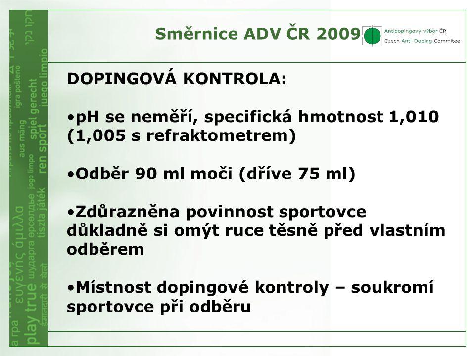 Směrnice ADV ČR 2009 DOPINGOVÁ KONTROLA: •pH se neměří, specifická hmotnost 1,010 (1,005 s refraktometrem) •Odběr 90 ml moči (dříve 75 ml) •Zdůrazněna