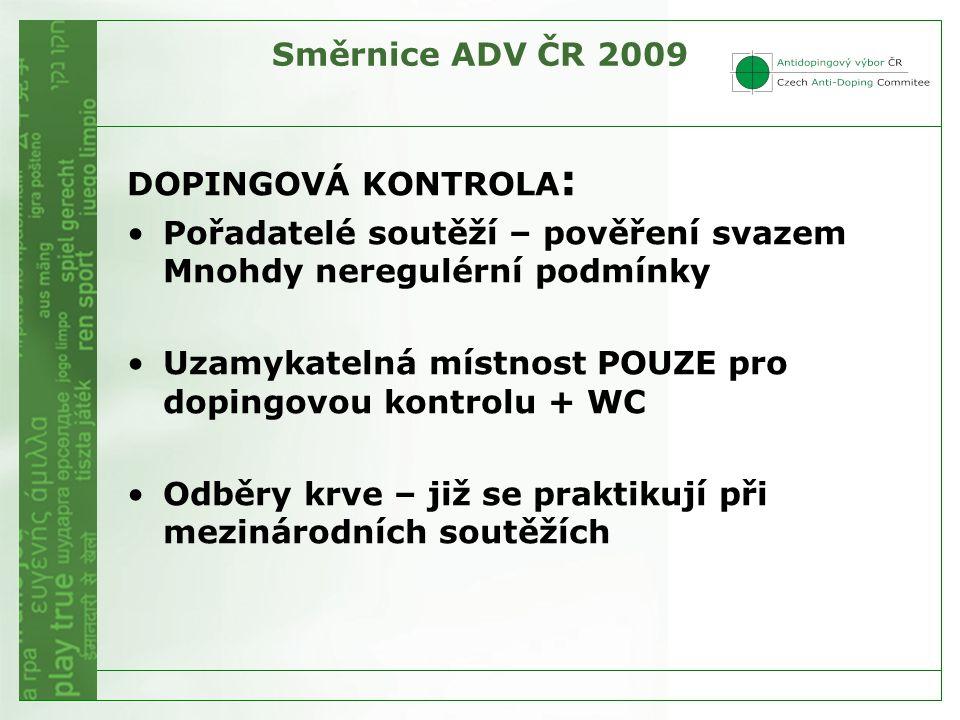 Směrnice ADV ČR 2009 DOPINGOVÁ KONTROLA : •Pořadatelé soutěží – pověření svazem Mnohdy neregulérní podmínky •Uzamykatelná místnost POUZE pro dopingovo